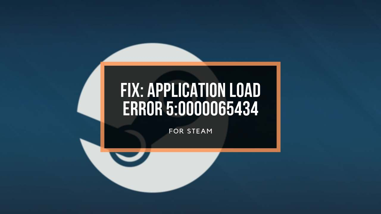 How to Fix Application Load Error 5:0000065434 in Steam [2019]