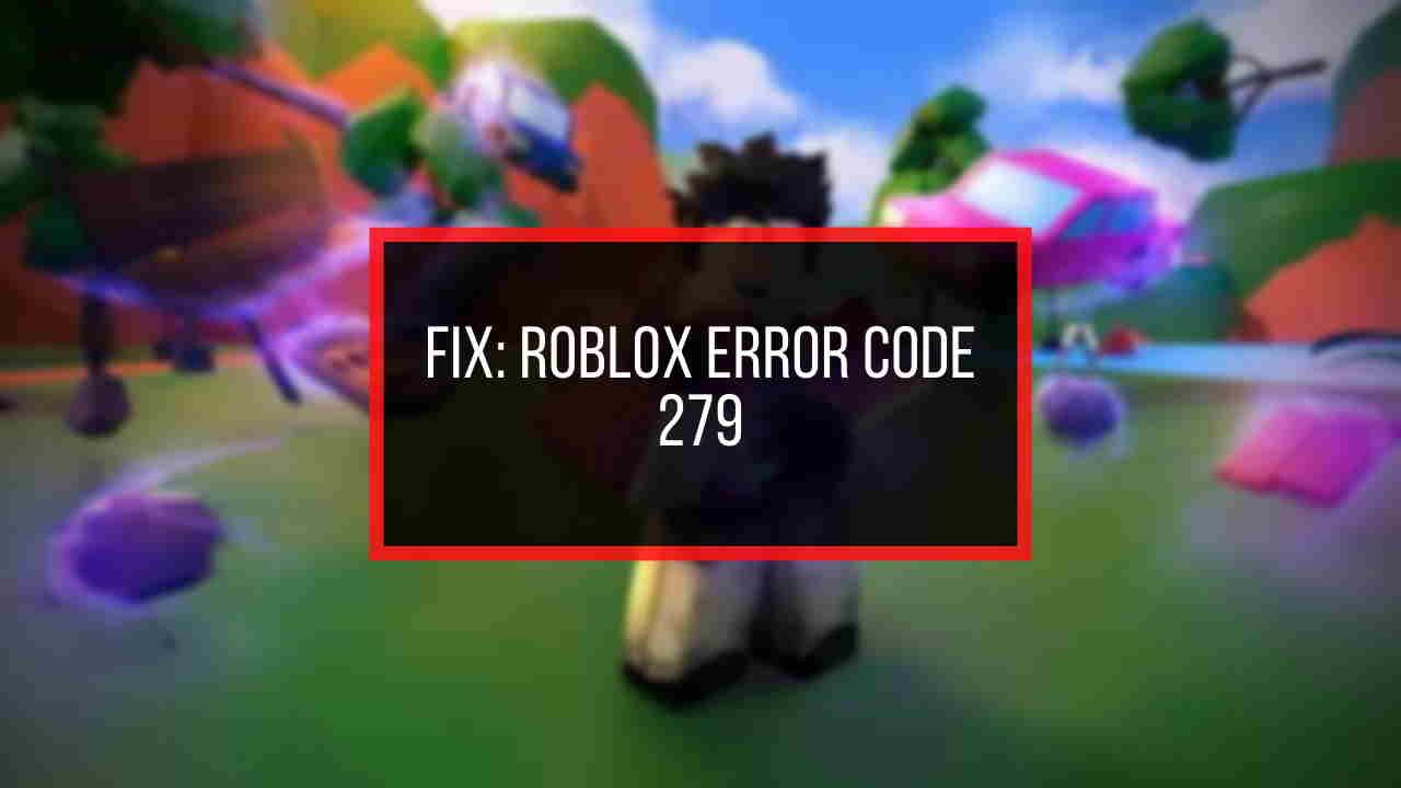 fix-roblox-error-code-279-id-17