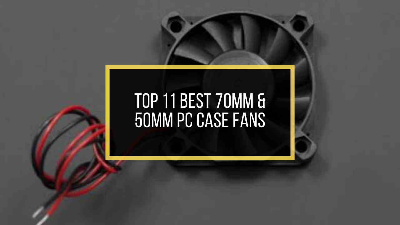 top-11-best-70mm-and-50mm-case-fans