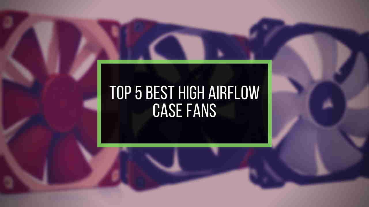 best-high-air-flow-case-fans