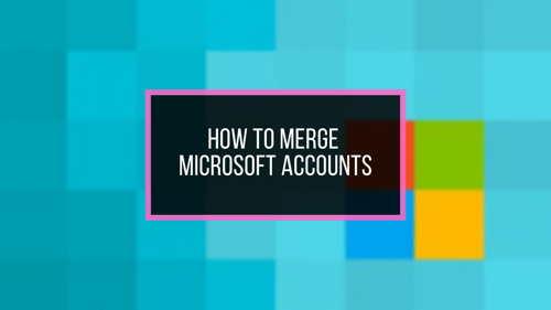 how-to-merge-microsoft-accounts