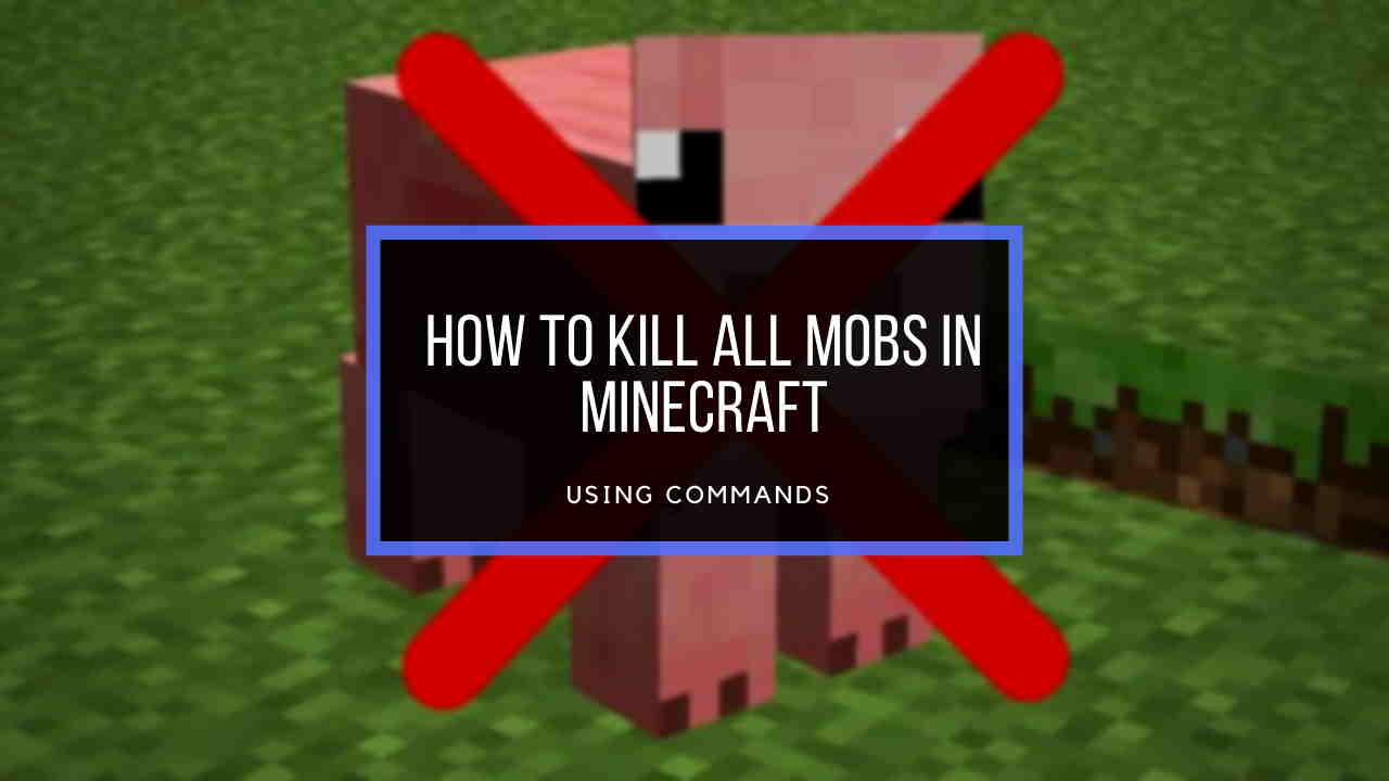 how-to-kill-all-mobs-in-minecraft-using-commands