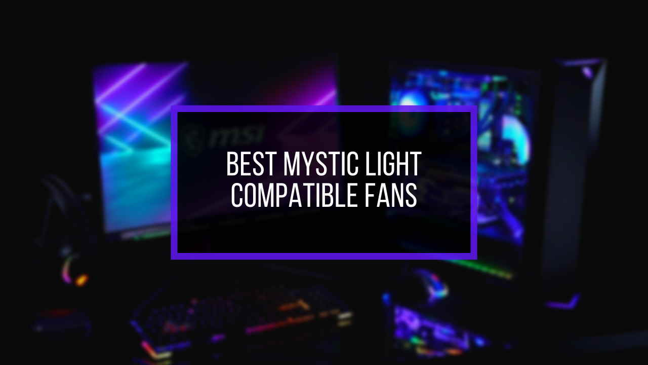 5 Best Mystic Light Compatible Rgb Fans Reviewed 2021 Customize and set up your own color scheme with msi mystic light utility. 5 best mystic light compatible rgb fans