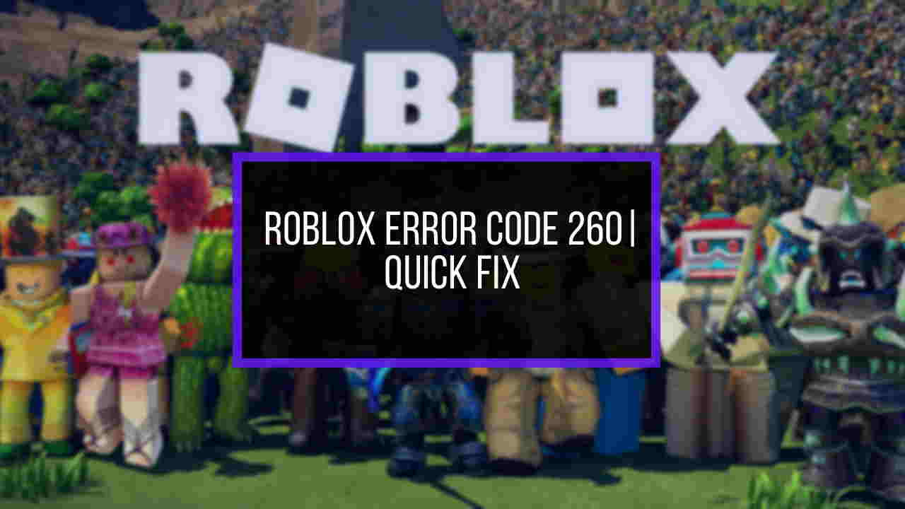 Why Won't Roblox Load On Windows 10 Roblox Error Code 260 The Ultimate 100 Working Fix 2020