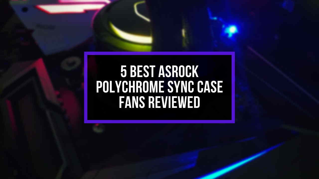 best-asrock-polychrome-sync-case-fans