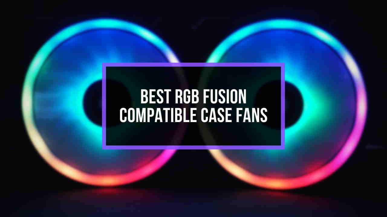 best-rgb-fusion-compatible-case-fans