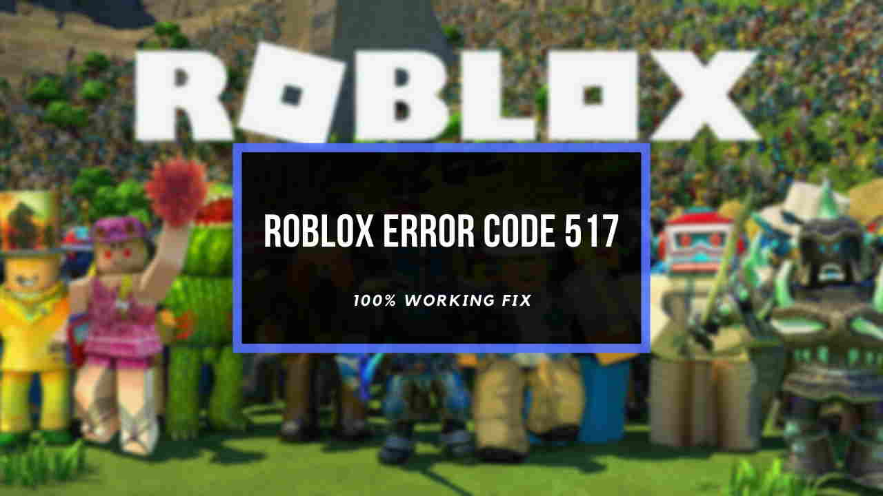 how to fix error code 517 roblox