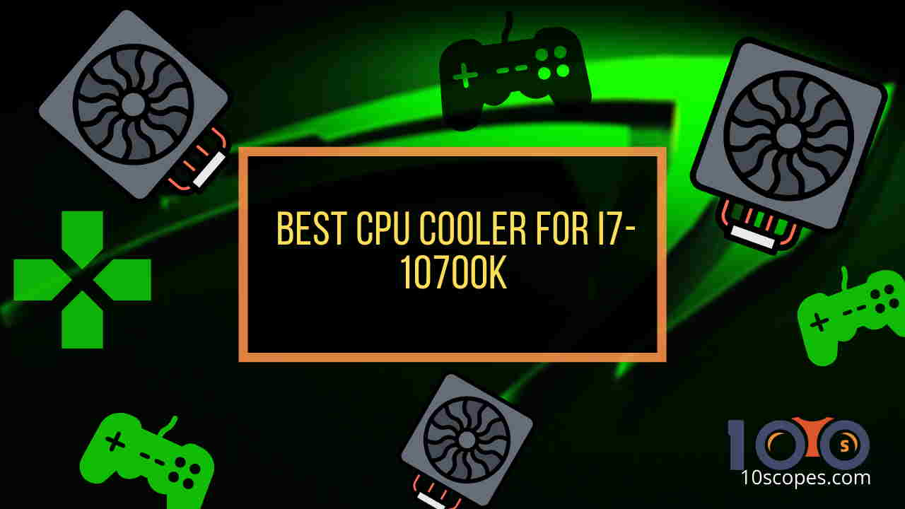 best-cpu-cooler-for-i7-10700k