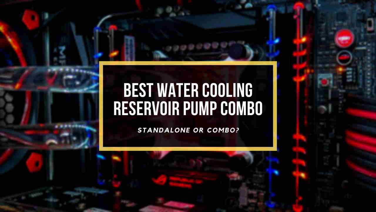 best-water-cooling-reservoir-pump-combo