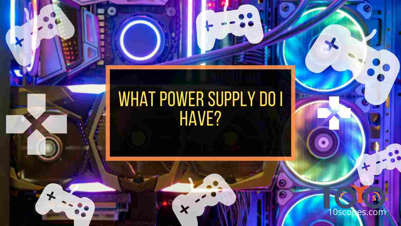 what-power-supply-do-i-have
