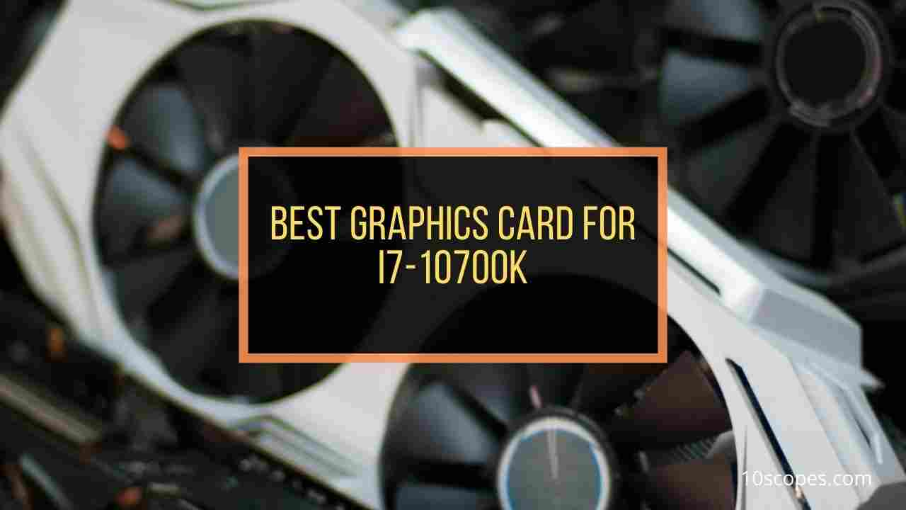 best-graphics-card-for-i7-10700k