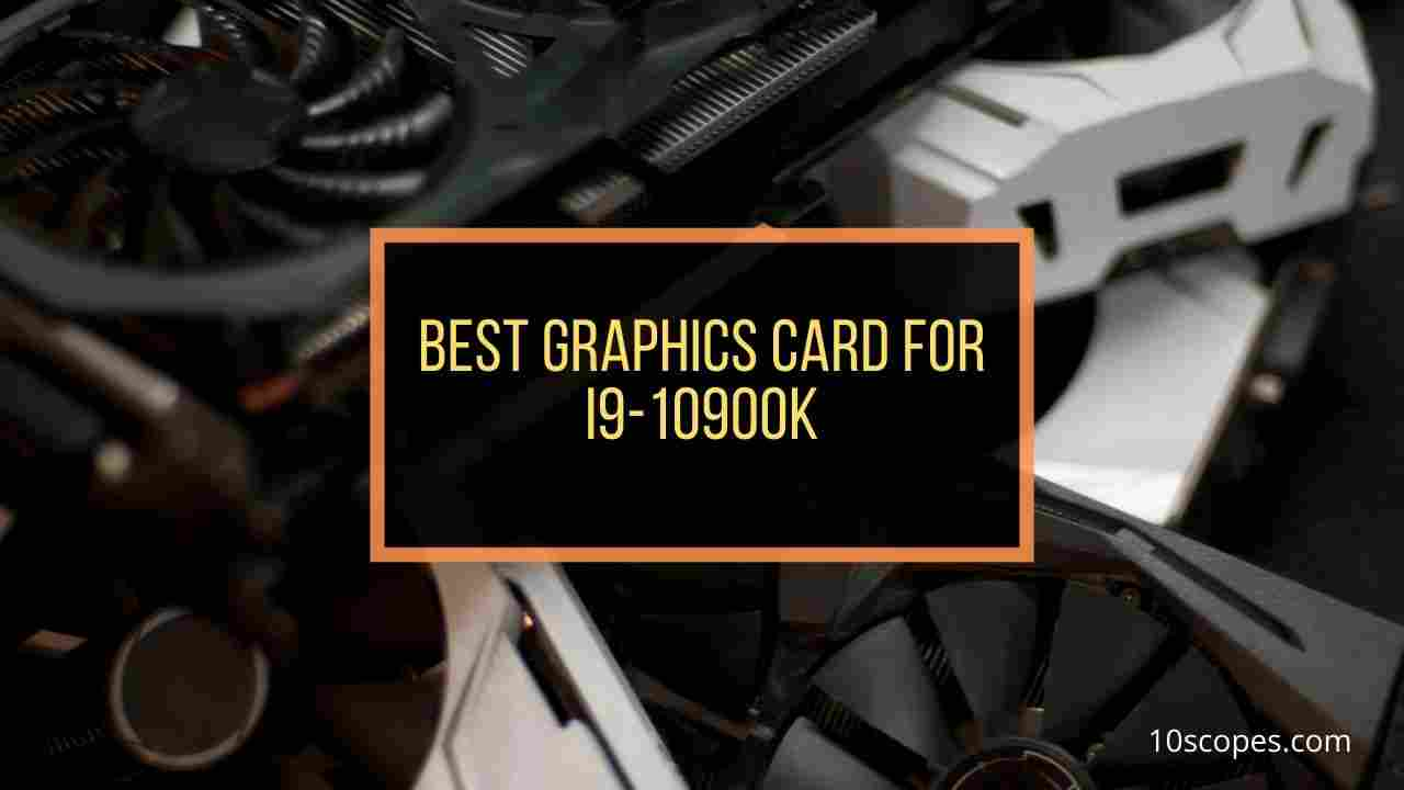 best-graphics-card-for-i9-10900k