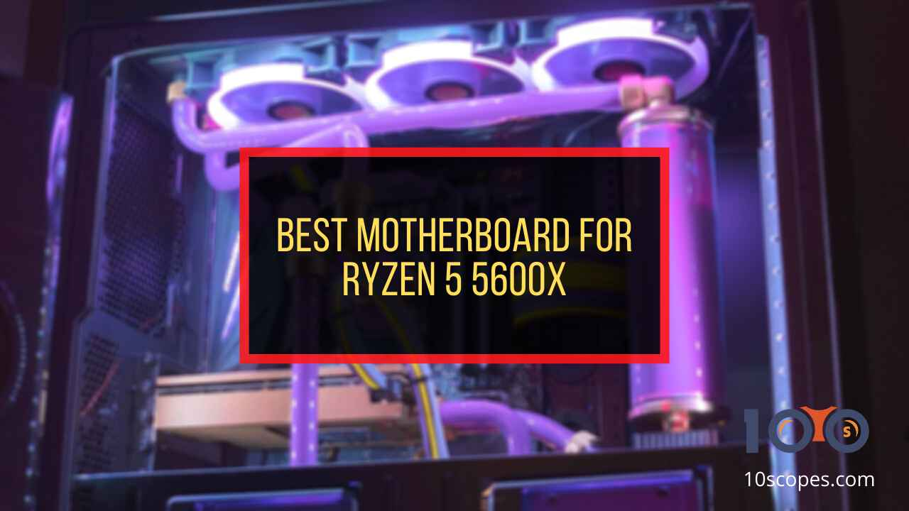 best-motherboards-for-ryzen-5-5600x