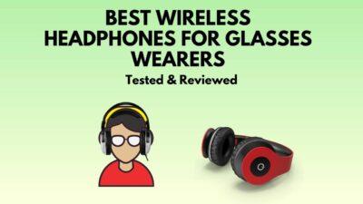 best-wireless-headphones-for-glasses-wearers