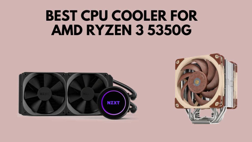 best-cpu-cooler-for-ryzen-3-5350g