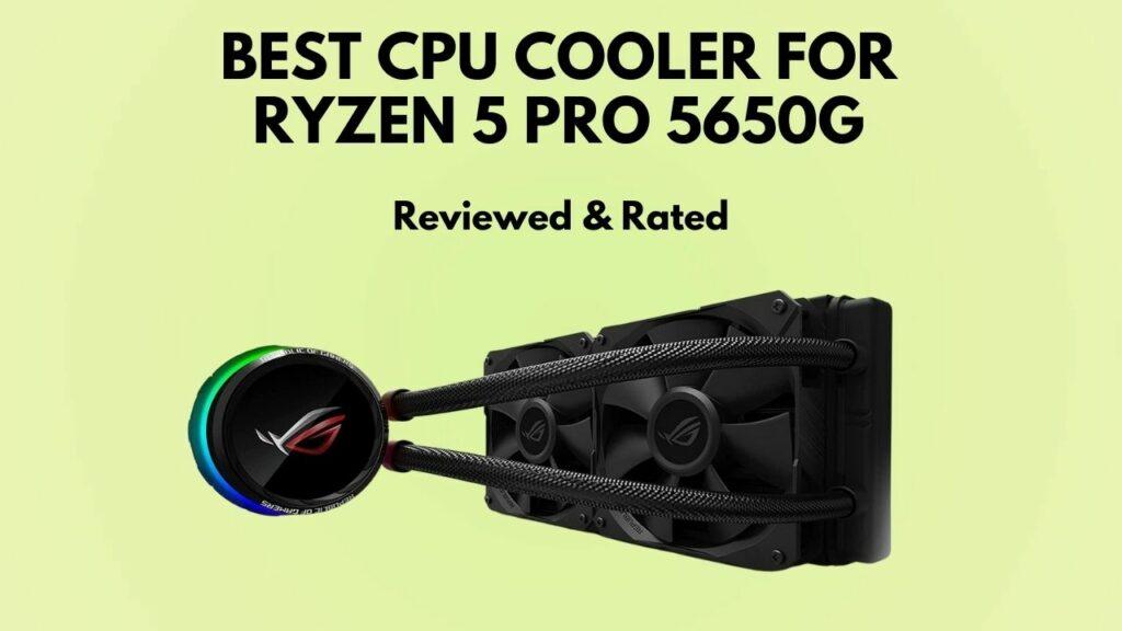 best-cpu-cooler-for-ryzen-5-pro-5650g