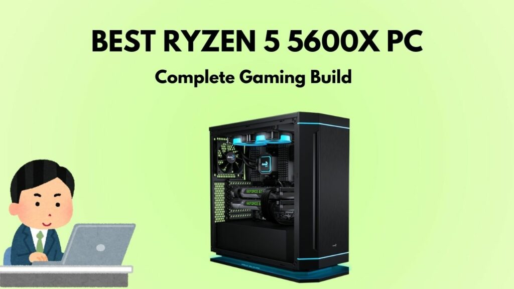 best-amd-ryzen-5-5600x-gaming-build