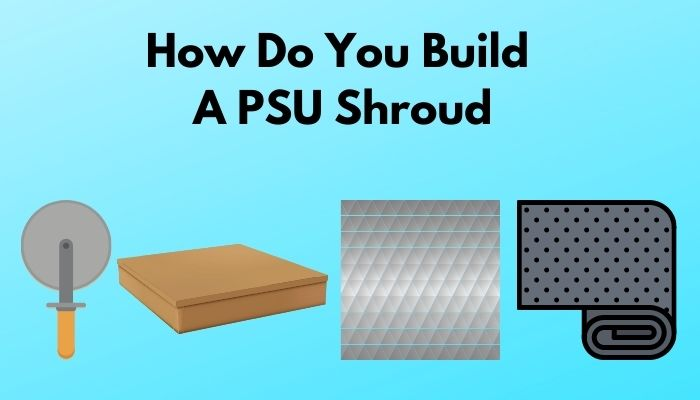 how-do-you-build-a-psu-shroud