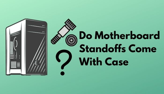 do-motherboard-standoffs-come-with-case