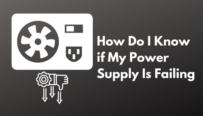 how-do-i-know-if-my-power-supply-is-failing