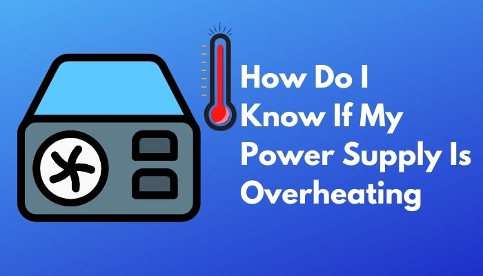 how-do-i-know-if-my-power-supply-is-overheating
