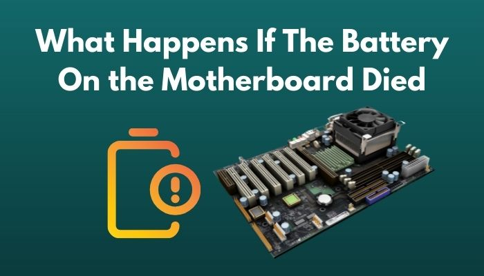what-happens-if-the-battery-on-the-motherboard-died