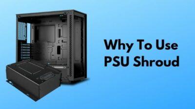 why-to-use-psu-shroud
